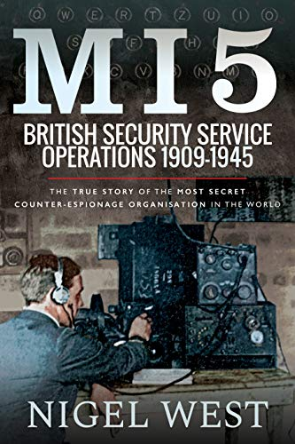 West, N: MI5: British Security Service Operations, 1909-1945: The True Story of the Most Secret Counter-Espionage Organisation in the World