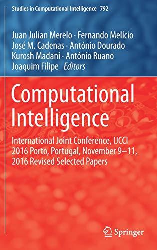 Computational Intelligence: International Joint Conference, IJCCI 2016 Porto, Portugal, November 9-11, 2016 Revised Selected Papers: 792 (Studies in Computational Intelligence)