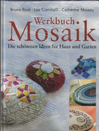 Werkbuch Mosaik. Die schönsten Ideen für Haus und Garten