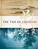 The Tao of Emerson: The Wisdom of the Tao Te Ching as Found in the Words of Ralph Waldo Emerson
