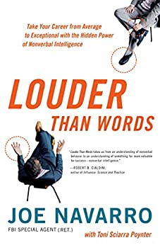Louder Than Words: Take Your Career from Average to Exceptional with the Hidden Power of Nonverbal Intelligence by [Joe Navarro, Toni Sciarra Poynter]
