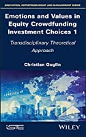 Emotions and Values in Equity Crowdfunding Investment Choices 1: Transdisciplinary Theoretical Approach (Innovation, Entrepreneurship and Management)
