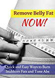 Remove Belly Fat Now: Quick and Easy Ways to Burn Stubborn Fats and Tone Abs (Healthy living Book 1) (English Edition)