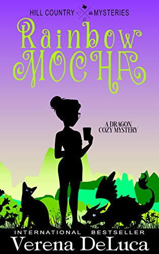 Rainbow Mocha: A Dragon Cozy Mystery (Hill Country Mysteries Book 3) by [Verena DeLuca]