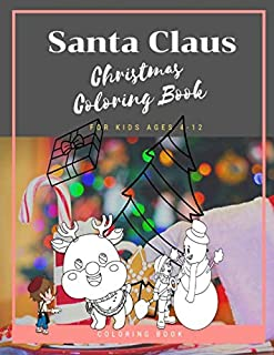 Santa Claus Christmas Coloring Book For Kids Ages 4-12: Christmas Gifts For Boy , Girls & Preschool Toddlers 1st 2nd 3rd 4th Grade - 100 Pages Vol 5