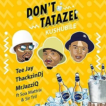 Don't Tatazel (Kushubile)