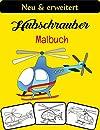 Hubschrauber Malbuch: Malvorlagen fuer Hubschrauber, Ueber 35 Seiten zum Ausmalen, Perfektes Malbuch fuer Hubschrauber fuer Jungen, Maedchen und Kinder ab 4-8 Jahren - Stunden voller Spass garantiert!
