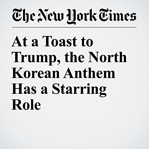 At a Toast to Trump, the North Korean Anthem Has a Starring Role copertina