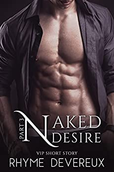 Naked Desire: Part Three (VIP Short Story) by [Rhyme Devereux, Book Cover By Design]