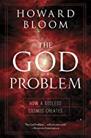 The God Problem: How a Godless Cosmos Creates
