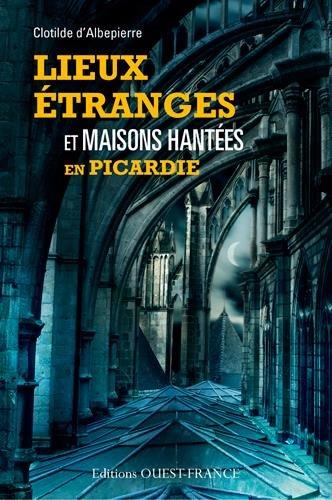 Lieux Etranges et Maisons Hantees en Picardie