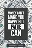 Pattie: Money Can't Make You Happy But Pattie Can - Custom Name Gift Planner Calendar Notebook Journal