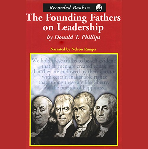 The Founding Fathers on Leadership     Classic Teamwork in Changing Times              By:                                                                                                                                 Donald T. Phillips                               Narrated by:                                                                                                                                 George Wilson                      Length: 9 hrs and 36 mins     Not rated yet     Overall 0.0