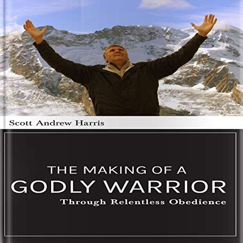 The Making of a Godly Warrior Audiobook By Scott A. Harris cover art