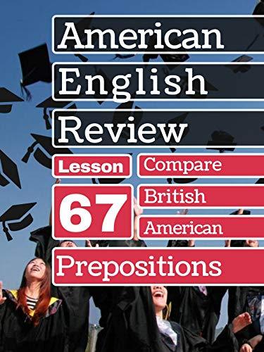 American & British English Prepositions Lesson 67