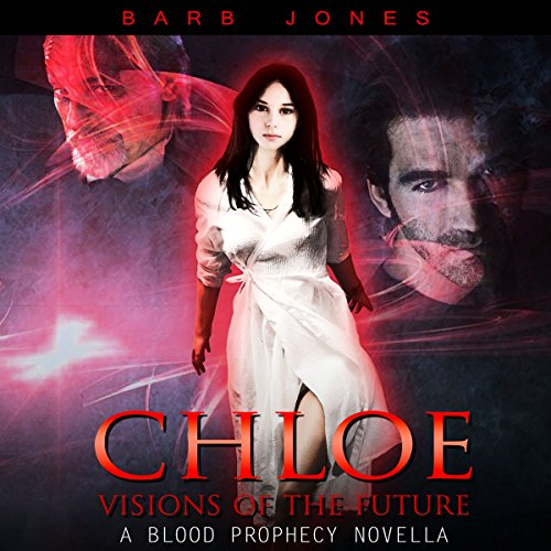 Chloe - Visions of the Future: A Blood Prophecy Novella audiobook cover art