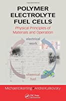 Polymer Electrolyte Fuel Cells: Physical Principles of Materials and Operation (Green Chemistry and Chemical Engineering)