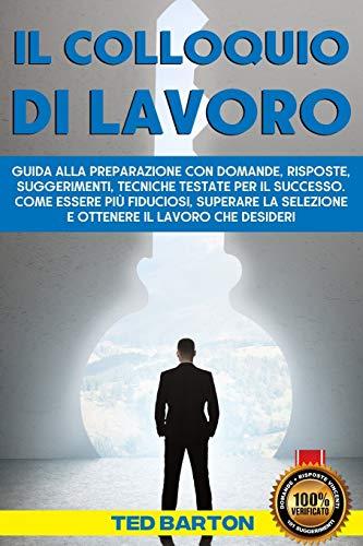 I consigli di Chedonna.it: Il Colloquio Di Lavoro: Guida Alla Preparazione Con Domande, Risposte