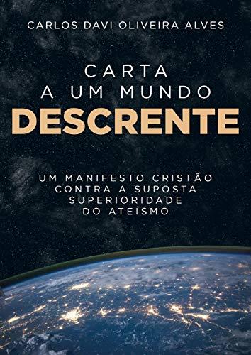 Carta a Um Mundo Descrente: Um Manifesto Cristão Contra a Suposta Superioridade do Ateísmo