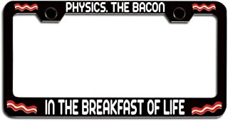 Makoroni - Physics The Bacon in The Breakfast of Life Bacon License Plate Frame, License Tag Holder