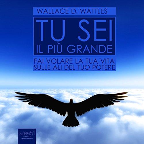 Tu sei il più grande: Fai volare la tua vita sulle ali del tuo potere [You Are the Greatest: Fly Your Life on the Wings of Your Power] audiobook cover art