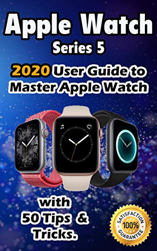 Apple Watch Series 5: 2020 User Guide to Master Apple Watch with 50 Tips &Tricks . (English Edition)