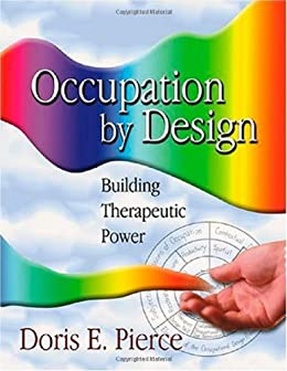 Occupation By Design: Building Therapeutic Power (English Edition) par [Doris E. Pierce PhD  OTR/L  FAOTA]