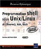 Programmation shell sous Unix/Linux - sh (Bourne), ksh, bash [2ème edition]