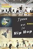 J'peux pas j'ai Hip Hop: Carnet de notes pour sportif / sportive  passionné(e) | 124 pages lignées | format 15,24 x 22,89 cm