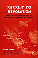 Recruit to Revolution: Adventure and Politics During the Indonesian Struggle for Independence (Nias - Nordic Institute of Asian Studies)
