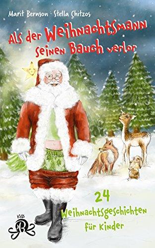 Als der Weihnachtsmann seinen Bauch verlor: 24 Weihnachtsgeschichten für Kinder