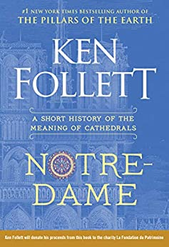 Notre-Dame: A Short History of the Meaning of Cathedrals (English Edition) par [Ken Follett]