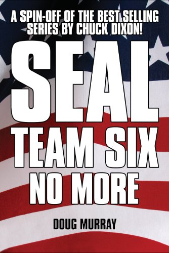 SEAL TEAM SIX: NO MORE #1: Spinning out of the hit Chuck Dixon ...