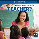 What s It Really Like to Be a Teacher? (Jobs Kids Want)