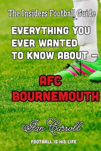 Everything You Ever Wanted to Know About - AFC Bournemouth