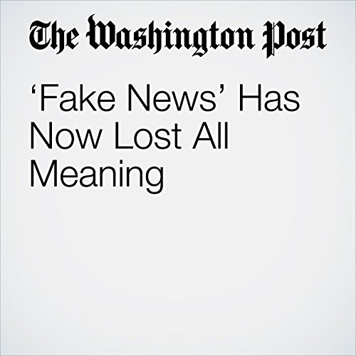 'Fake News' Has Now Lost All Meaning copertina