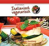 Starkoch Italienisch vegetarisch: Das Buch zur Sendung