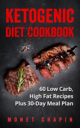 Ketogenic Diet Cookbook: 60 Low Carb High Fat Recipes Plus 30-Day Meal Plan by [Monet Chapin]