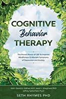 Cognitive Behaviour Therapy: Discover The Proven Power of CBT To Improve Mindfulness & Alleviate Symptoms of Depression and Anxiety: With David A. Gillihan M.D. Jason J. Shepherd PhD & Jeffrey Sattefield