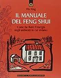 Il manuale del feng shui. Come far fluire l'energia negli ambienti in cui viviamo...