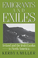 Emigrants and Exiles: Ireland and the Irish Exodus to North America (Oxford Paperbacks) by Kerby A. Miller(1988-01-21)
