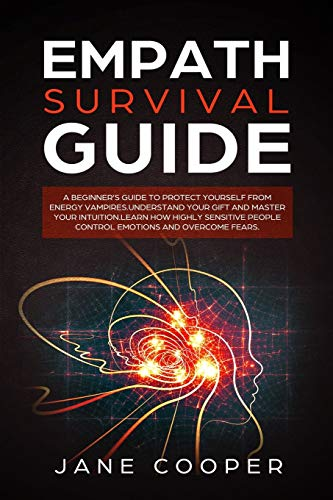 Empath Survival Guide: A Beginner's Guide to Protect Yourself from Energy Vampires: Understand Your Gift and Master Your Intuition. Learn How Highly ... and Overcome Fears. (Spiritual Gifts, Band 3)