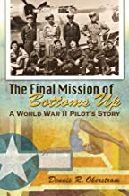The Final Mission of Bottoms Up: A World War II Pilot's Story (American Military Experience)