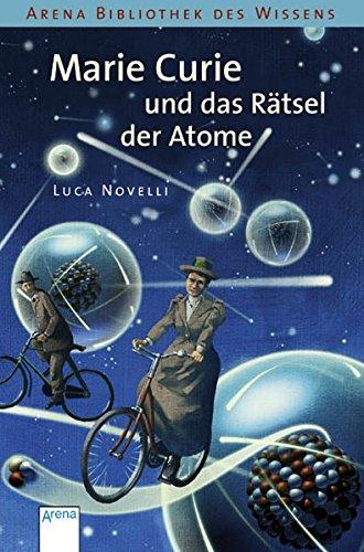 Marie Curie und das Rätsel der Atome: Lebendige Biographien