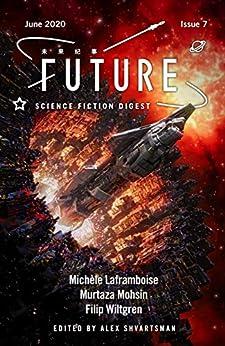 Future Science Fiction Digest Issue 7 by [Alex Shvartsman, Michèle Laframboise, Murtaza Mohsin, Filip Wiltgren]
