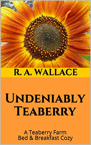 Undeniably Teaberry (A Teaberry Farm Bed & Breakfast Cozy Book 32) by [R. A. Wallace]