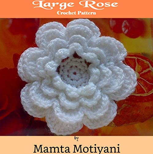 Large Rose | Crochet Pattern: An Easy 4 Layered Flower For Home Decor & For Embellishing Hats Dress Bags Blankets (Crochet Applique Patterns) (English Edition)