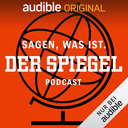 Sagen, was ist. Der SPIEGEL-Podcast (Original Podcast)
