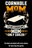 Cornhole Mom Like A Regular Mom Only Cooler: Cornhole scorebook with score sheets for bean bag toss games