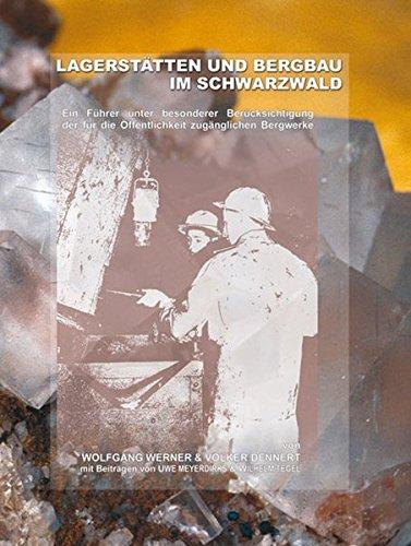 Lagerstätten und Bergbau im Schwarzwald: Ein Führer unter besonderer Berücksichtigung der für die Öffentlichkeit zugänglichen Bergwerke